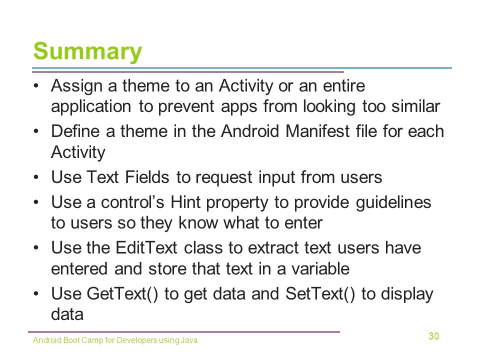 Summary Assign a theme to an Activity or an entire application to prevent apps from looking too similar Define a theme in the Android Manifest file fo