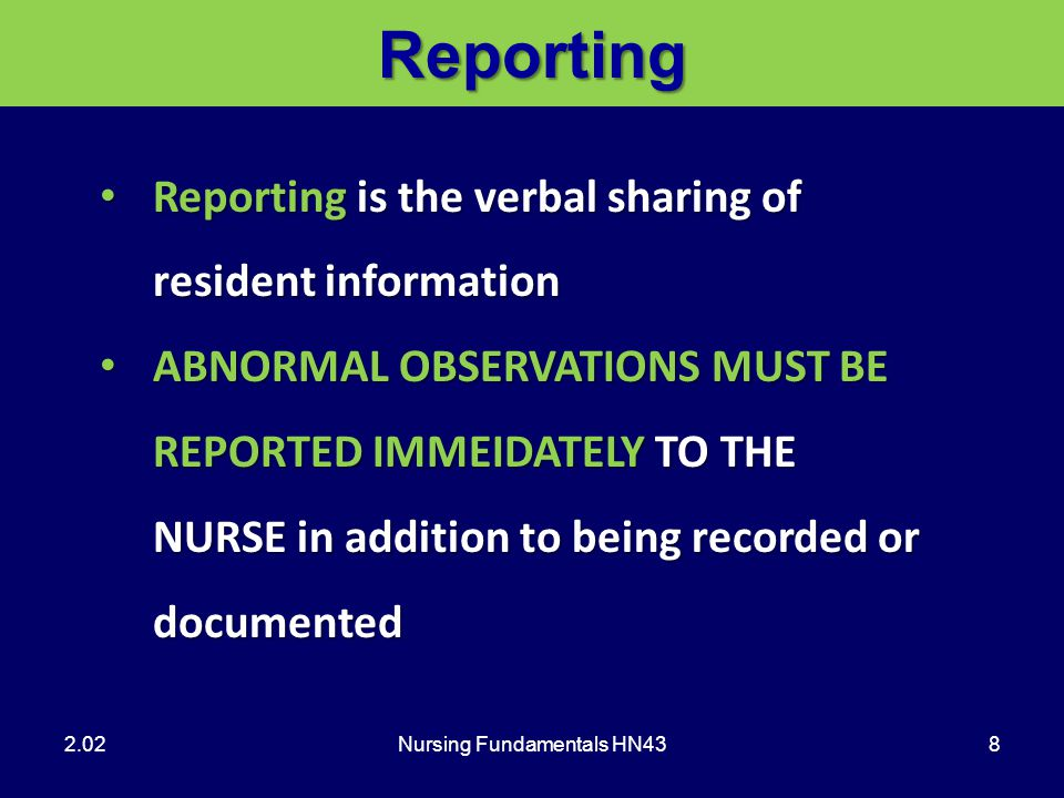 Nursing Fundamentals HN4319Reporting 2.02 Report only facts, not opinionsReport only facts, not opinions –objective data - that observed using senses –subjective data - that told to nurse aide by the resident