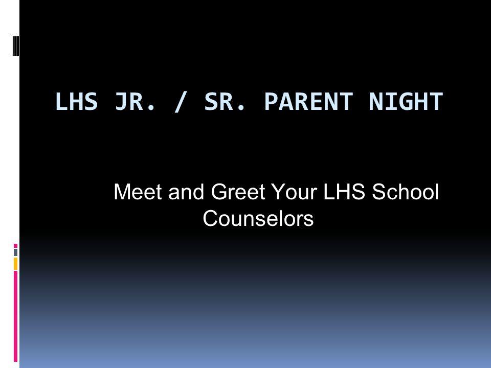 LHS JR. / SR. PARENT NIGHT Meet and Greet Your LHS School Counselors