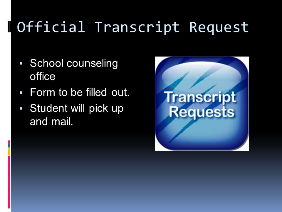 Official Transcript Request ▪ School counseling office ▪ Form to be filled out.