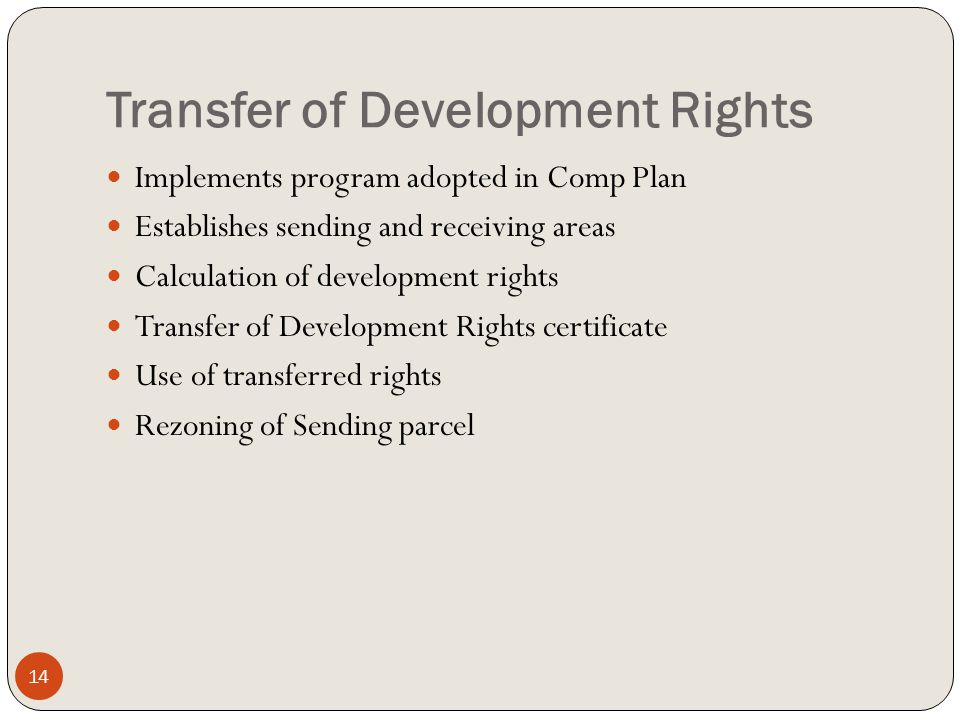 Transfer of Development Rights Implements program adopted in Comp Plan Establishes sending and receiving areas Calculation of development rights Transfer of Development Rights certificate Use of transferred rights Rezoning of Sending parcel 14
