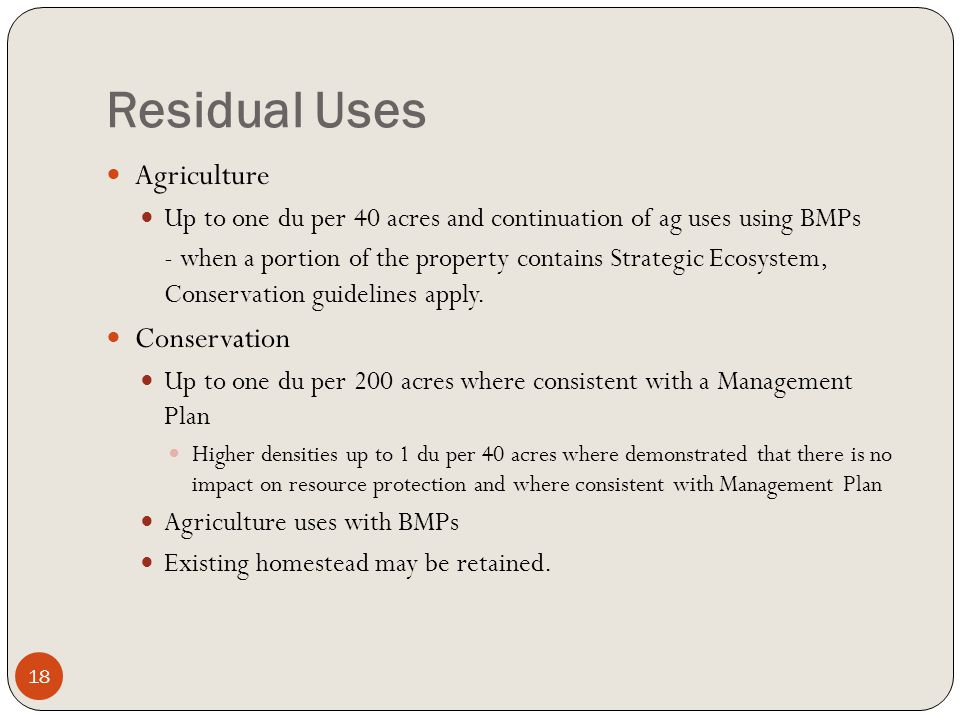 Residual Uses Agriculture Up to one du per 40 acres and continuation of ag uses using BMPs - when a portion of the property contains Strategic Ecosystem, Conservation guidelines apply.