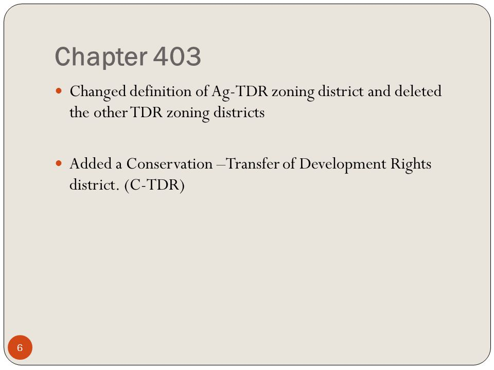Chapter 403 Changed definition of Ag-TDR zoning district and deleted the other TDR zoning districts Added a Conservation –Transfer of Development Rights district.