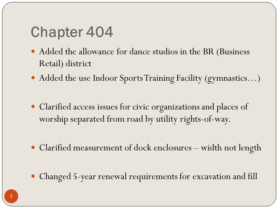 Chapter 404 Added the allowance for dance studios in the BR (Business Retail) district Added the use Indoor Sports Training Facility (gymnastics…) Clarified access issues for civic organizations and places of worship separated from road by utility rights-of-way.