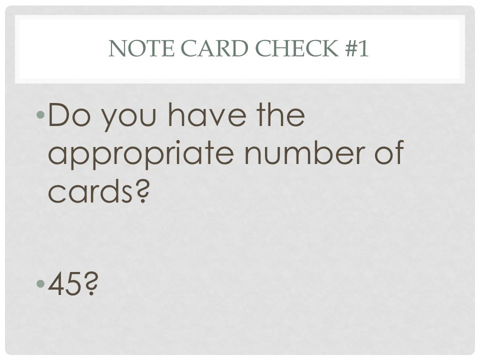 NOTE CARD CHECK #1 Do you have the appropriate number of cards 45