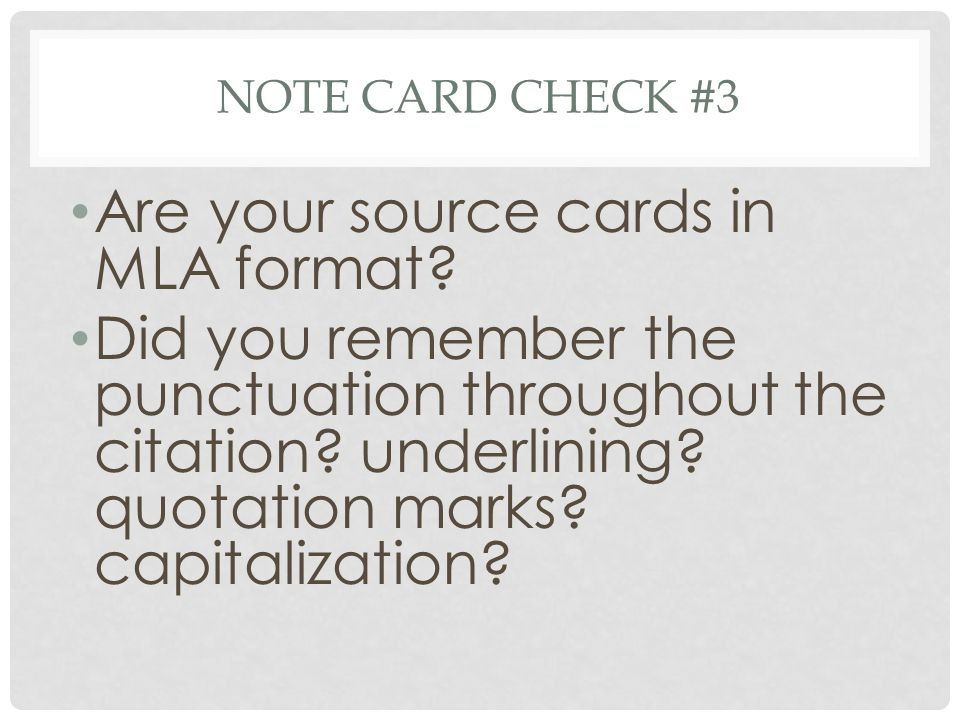 NOTE CARD CHECK #3 Are your source cards in MLA format.