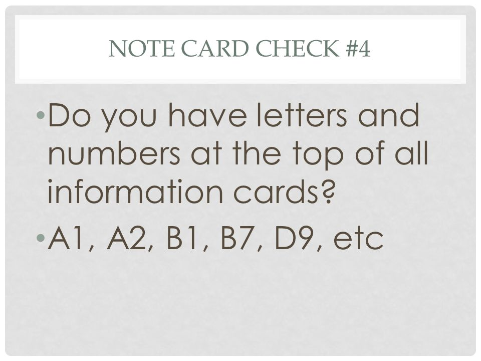 NOTE CARD CHECK #4 Do you have letters and numbers at the top of all information cards? A1, A2, B1, B7, D9, etc