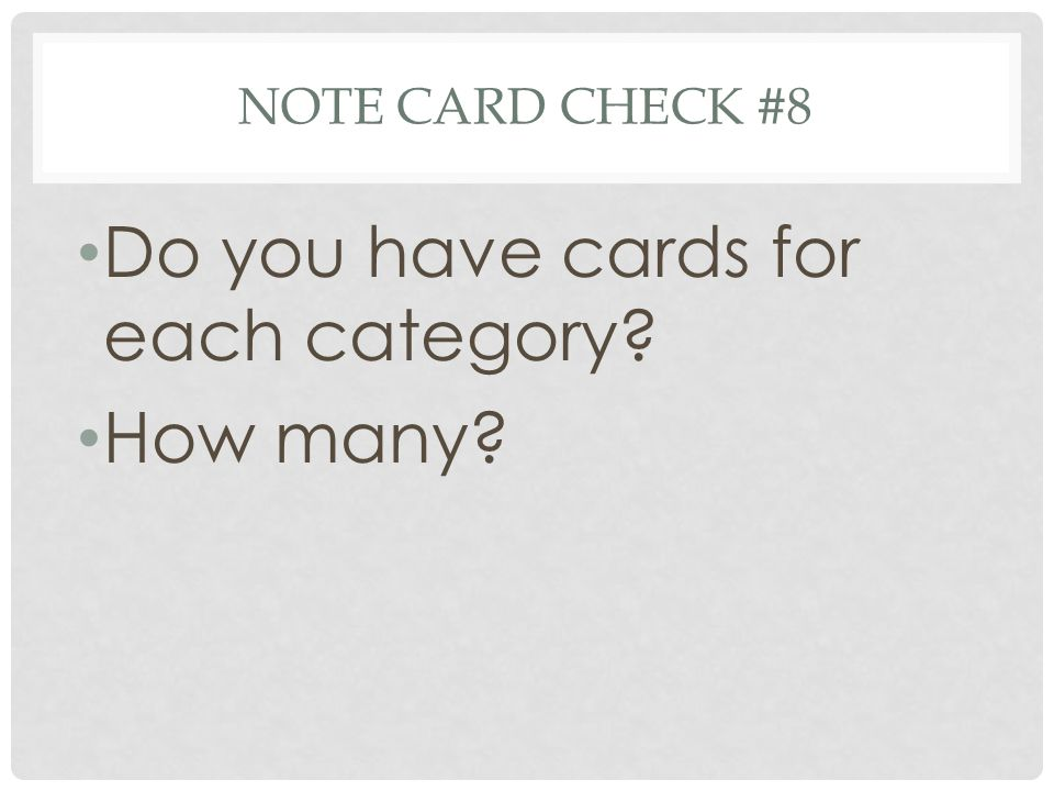 NOTE CARD CHECK #8 Do you have cards for each category How many