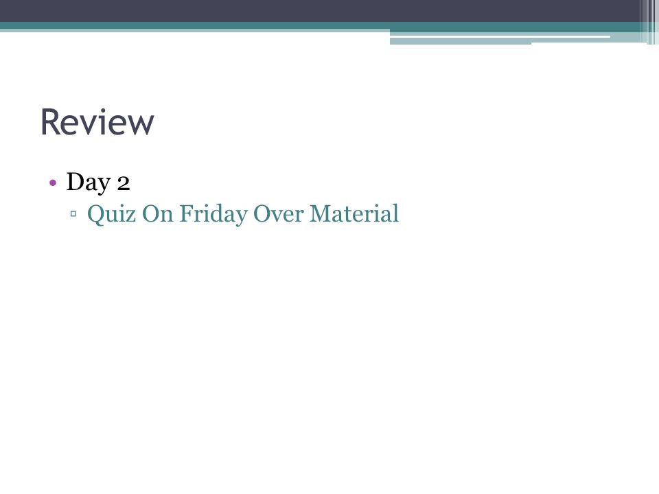 Review Day 2 ▫Quiz On Friday Over Material