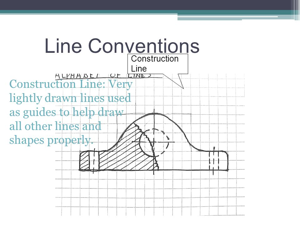 Construction Line: Very lightly drawn lines used as guides to help draw all other lines and shapes properly. Construction Line