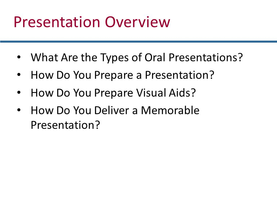 What Are the Types of Oral Presentations? How Do You Prepare a Presentation? How Do You Prepare Visual Aids? How Do You Deliver a Memorable Presentati