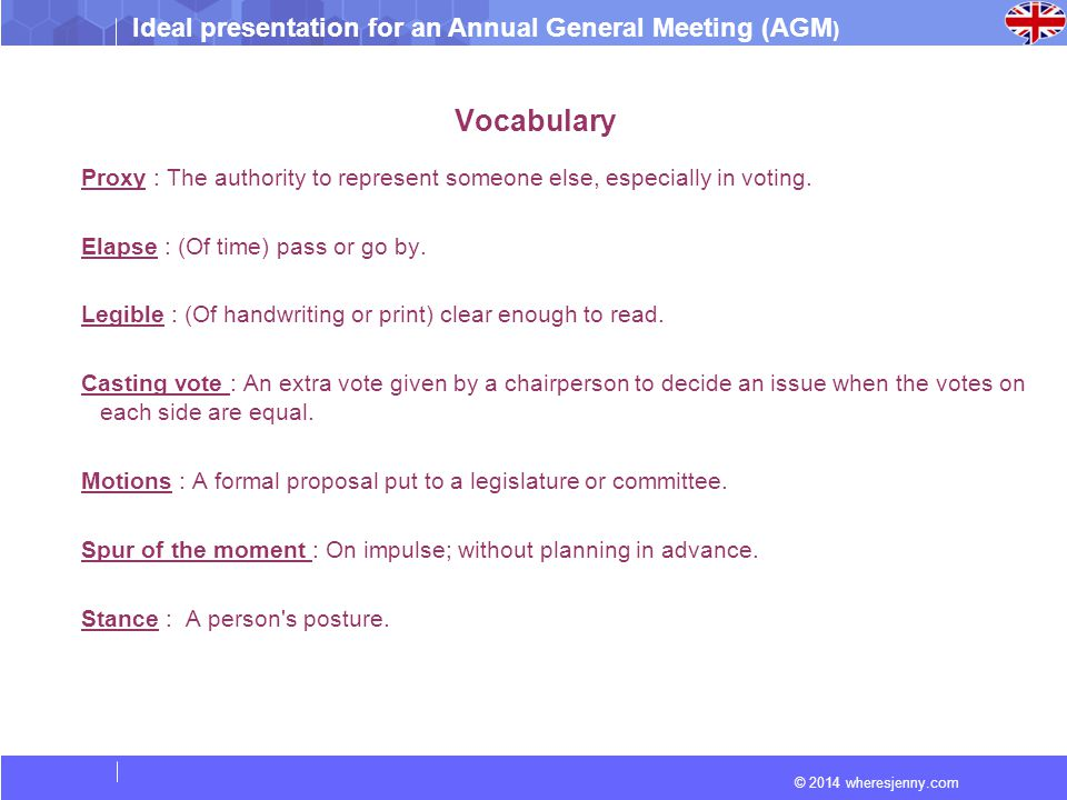 Ideal presentation for an Annual General Meeting (AGM ) © 2014 wheresjenny.com Vocabulary Proxy : The authority to represent someone else, especially