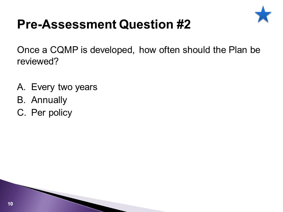 Pre-Assessment Question #2 Once a CQMP is developed, how often should the Plan be reviewed.