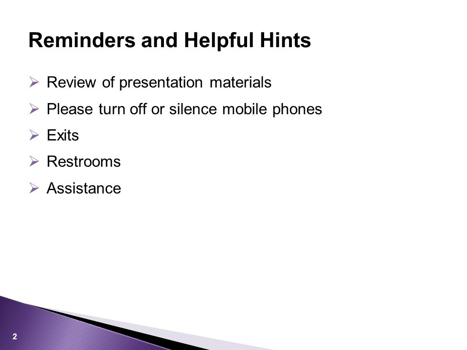  Review of presentation materials  Please turn off or silence mobile phones  Exits  Restrooms  Assistance Reminders and Helpful Hints 2