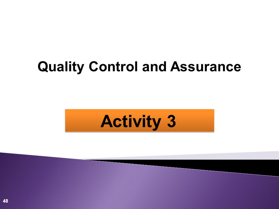 Quality Control and Assurance 48 Activity 3