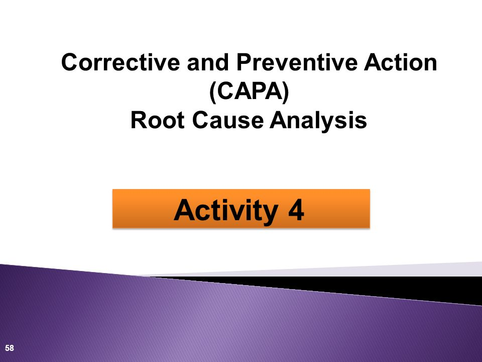 58 Activity 4 Corrective and Preventive Action (CAPA) Root Cause Analysis