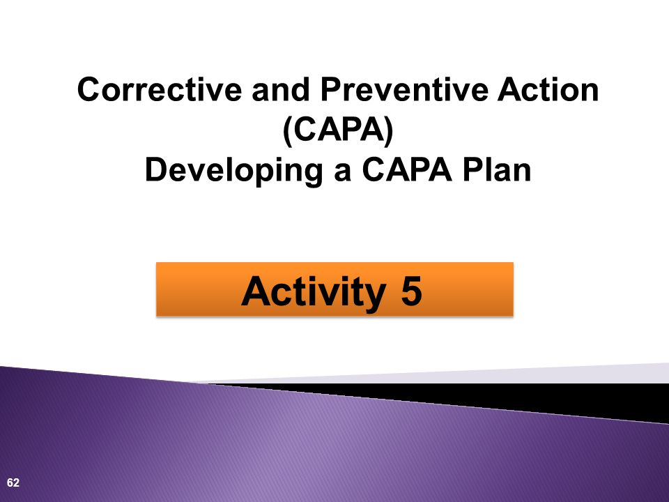 62 Activity 5 Corrective and Preventive Action (CAPA) Developing a CAPA Plan