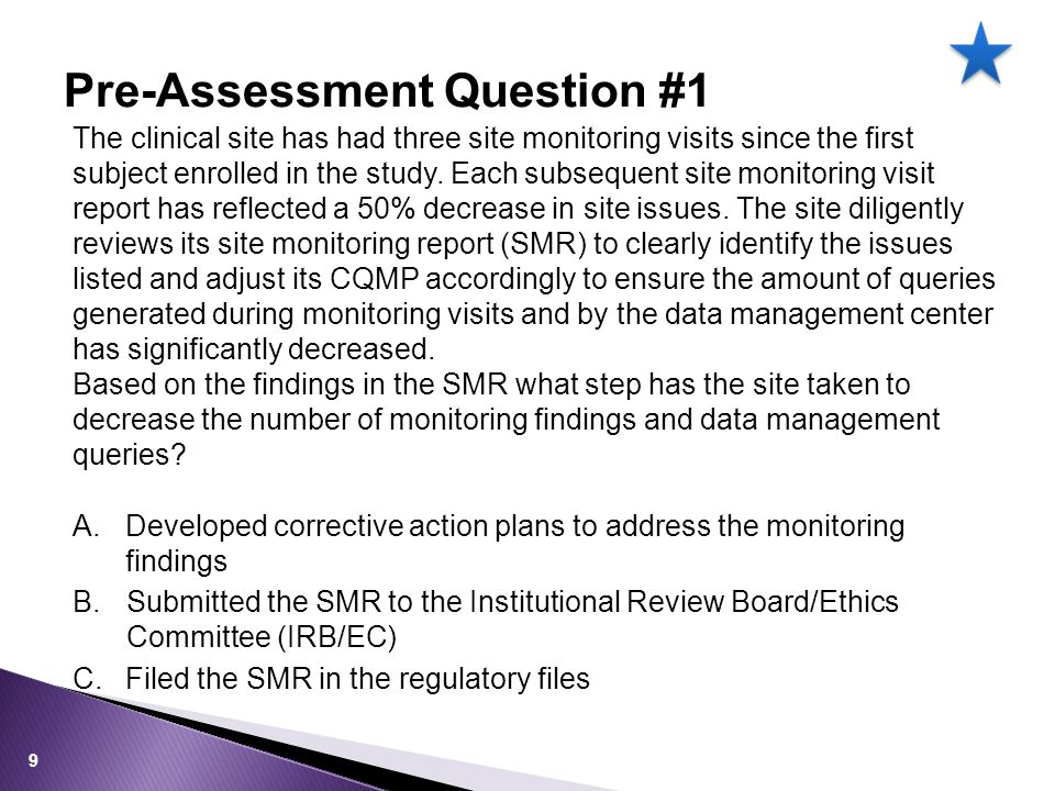 Pre-Assessment Question #1 The clinical site has had three site monitoring visits since the first subject enrolled in the study.