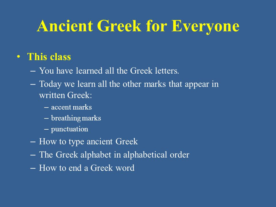 Ancient Greek for Everyone This class – You have learned all the Greek letters.