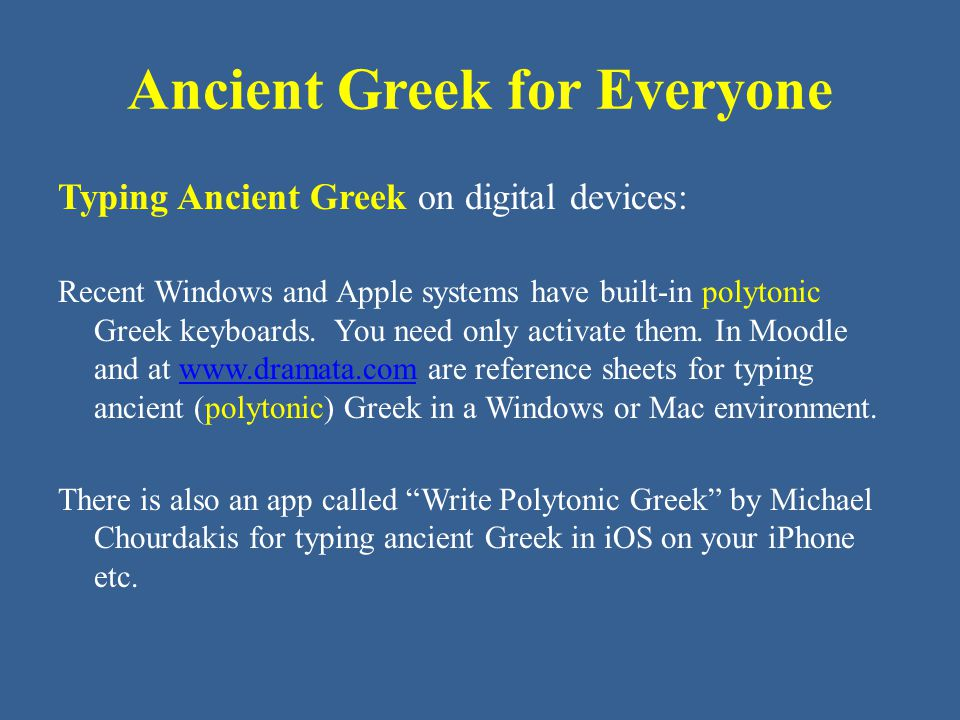 Ancient Greek for Everyone Typing Ancient Greek on digital devices: Recent Windows and Apple systems have built-in polytonic Greek keyboards.