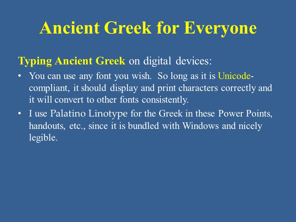 Ancient Greek for Everyone Typing Ancient Greek on digital devices: You can use any font you wish.