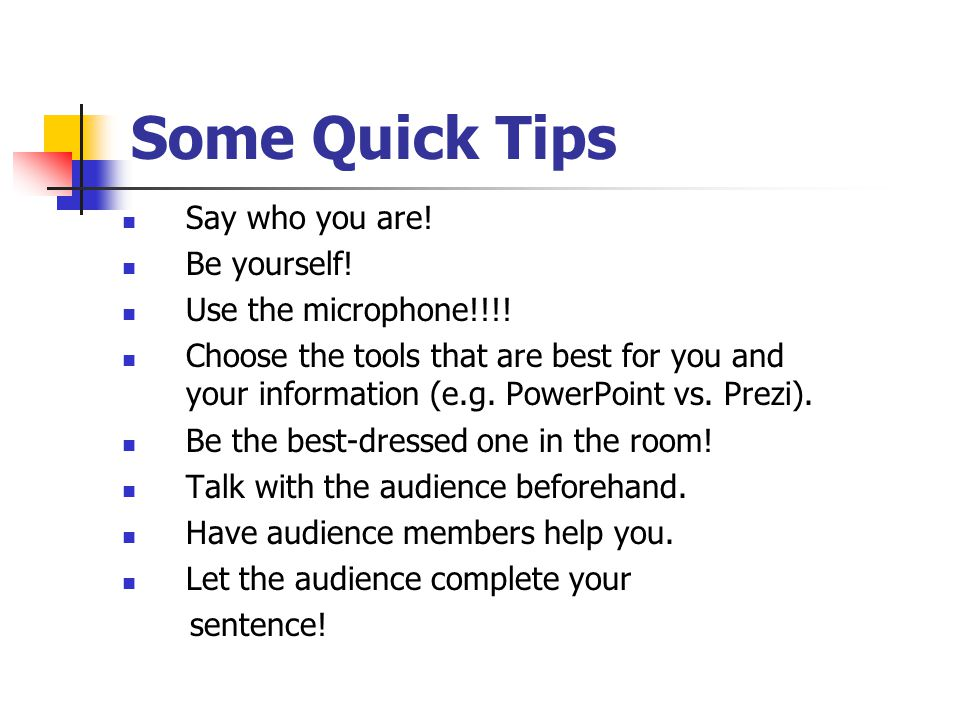 Some Quick Tips Say who you are.Be yourself. Use the microphone!!!.