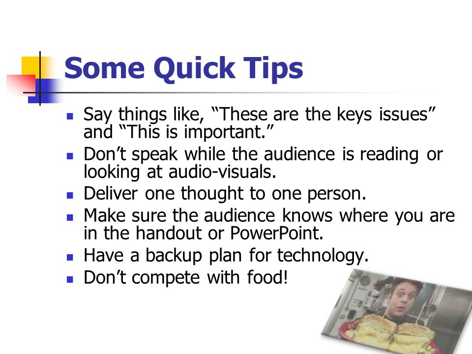 Some Quick Tips Say who you are! Be yourself! Use the microphone!!!! Choose the tools that are best for you and your information (e.g. PowerPoint vs.
