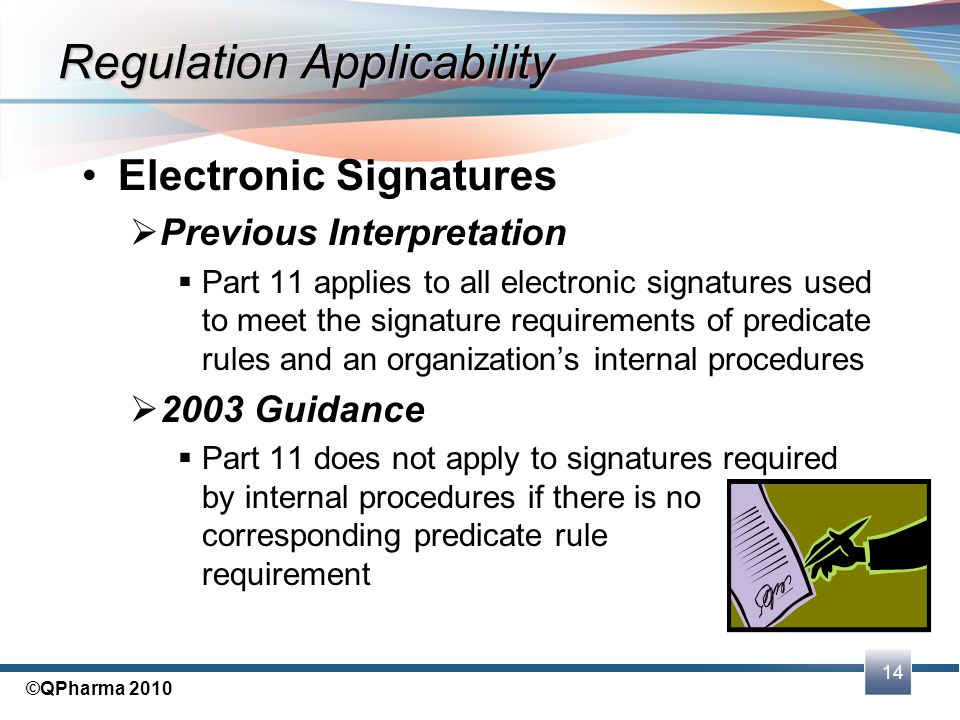 14 ©QPharma 2010 Electronic Signatures  Previous Interpretation  Part 11 applies to all electronic signatures used to meet the signature requirement