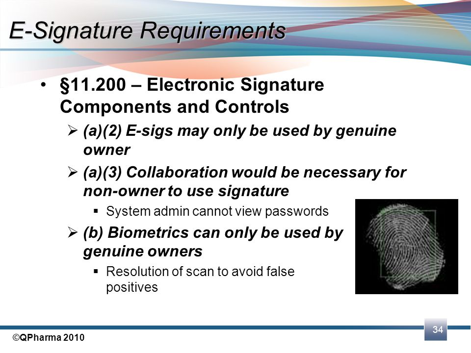 34 ©QPharma 2010 §11.200 – Electronic Signature Components and Controls  (a)(2) E-sigs may only be used by genuine owner  (a)(3) Collaboration would