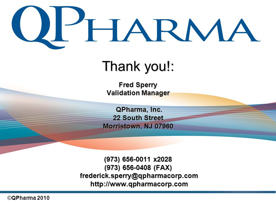 Thank you!: Fred Sperry Validation Manager QPharma, Inc. QPharma, Inc. 22 South Street Morristown, NJ 07960 (973) 656-0011 x2028 (973) 656-0408 (FAX)