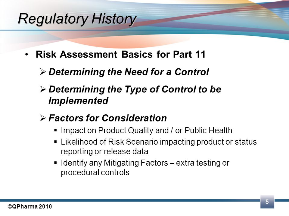 5 ©QPharma 2010 Regulatory History Risk Assessment Basics for Part 11  Determining the Need for a Control  Determining the Type of Control to be Imp