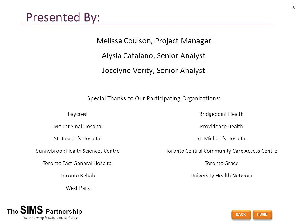 8 The SIMS Partnership Transforming health care delivery Presented By: Melissa Coulson, Project Manager Alysia Catalano, Senior Analyst Jocelyne Verit