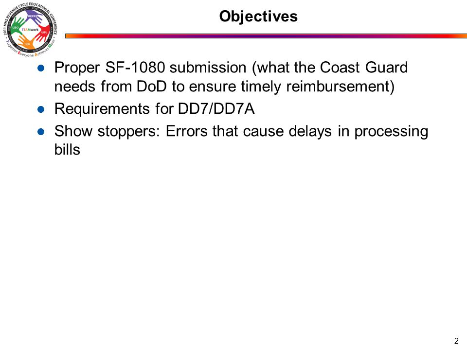 Objectives Proper SF-1080 submission (what the Coast Guard needs from DoD to ensure timely reimbursement) Requirements for DD7/DD7A Show stoppers: Errors that cause delays in processing bills 2