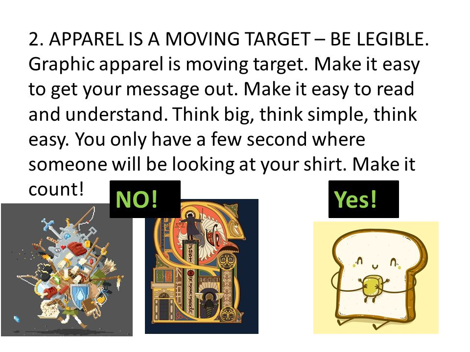 2. APPAREL IS A MOVING TARGET – BE LEGIBLE. Graphic apparel is moving target.