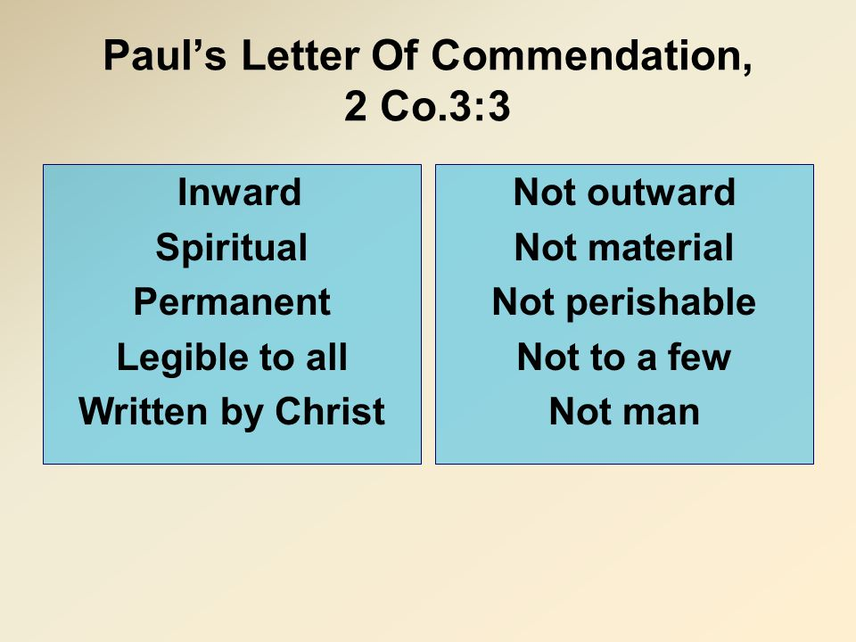 Paul's Letter Of Commendation, 2 Co.3:3 Inward Spiritual Permanent Legible to all Written by Christ Not outward Not material Not perishable Not to a f