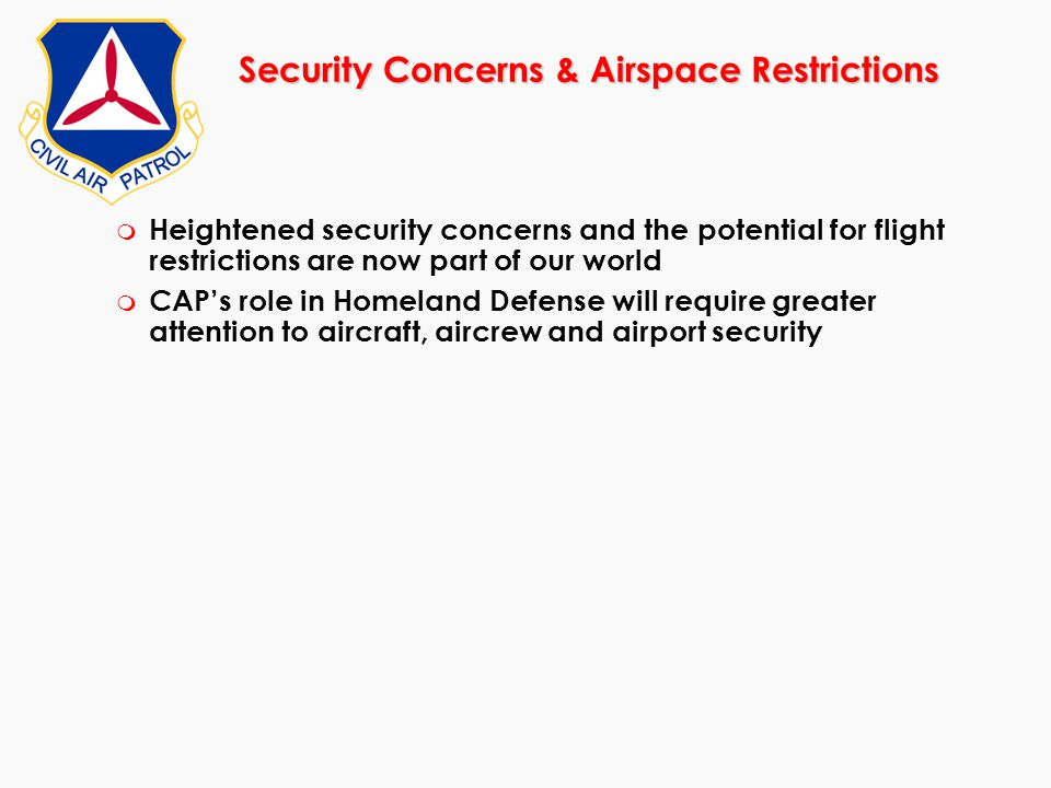 Security Concerns & Airspace Restrictions m Heightened security concerns and the potential for flight restrictions are now part of our world m CAP's r