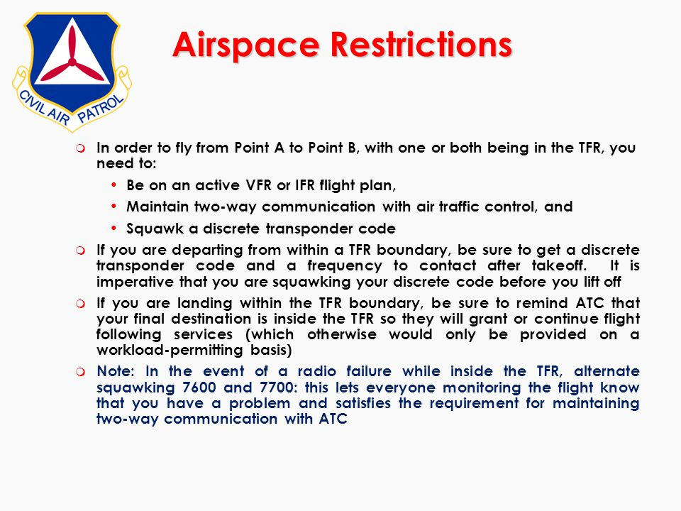 Airspace Restrictions m In order to fly from Point A to Point B, with one or both being in the TFR, you need to: Be on an active VFR or IFR flight pla