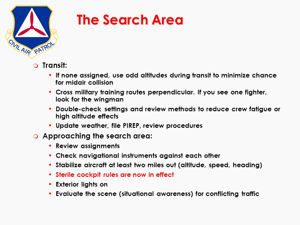 The Search Area m Transit: If none assigned, use odd altitudes during transit to minimize chance for midair collision Cross military training routes p
