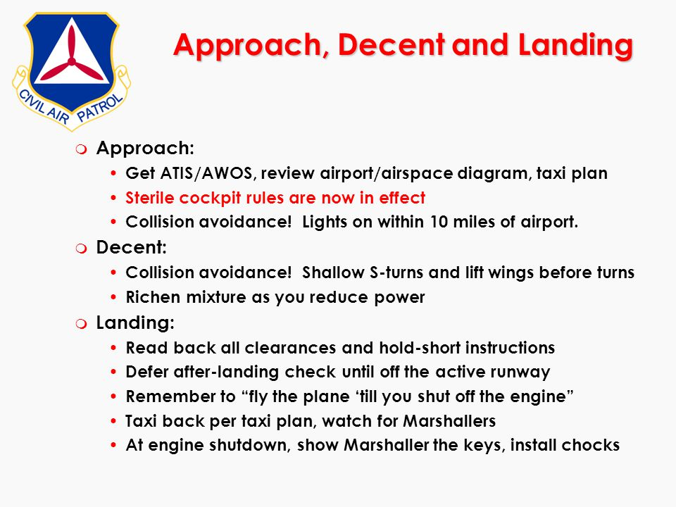 Approach, Decent and Landing m Approach: Get ATIS/AWOS, review airport/airspace diagram, taxi plan Sterile cockpit rules are now in effect Collision a