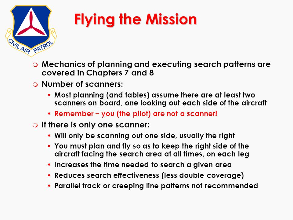Flying the Mission m Mechanics of planning and executing search patterns are covered in Chapters 7 and 8 m Number of scanners: Most planning (and tabl