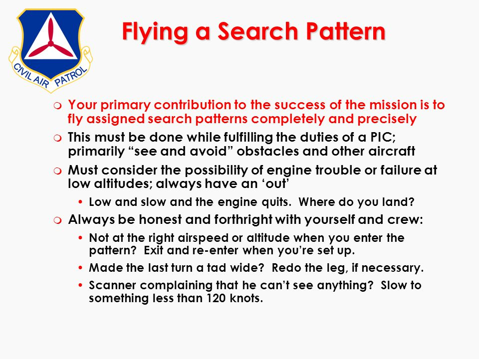 Flying a Search Pattern m Your primary contribution to the success of the mission is to fly assigned search patterns completely and precisely m This m