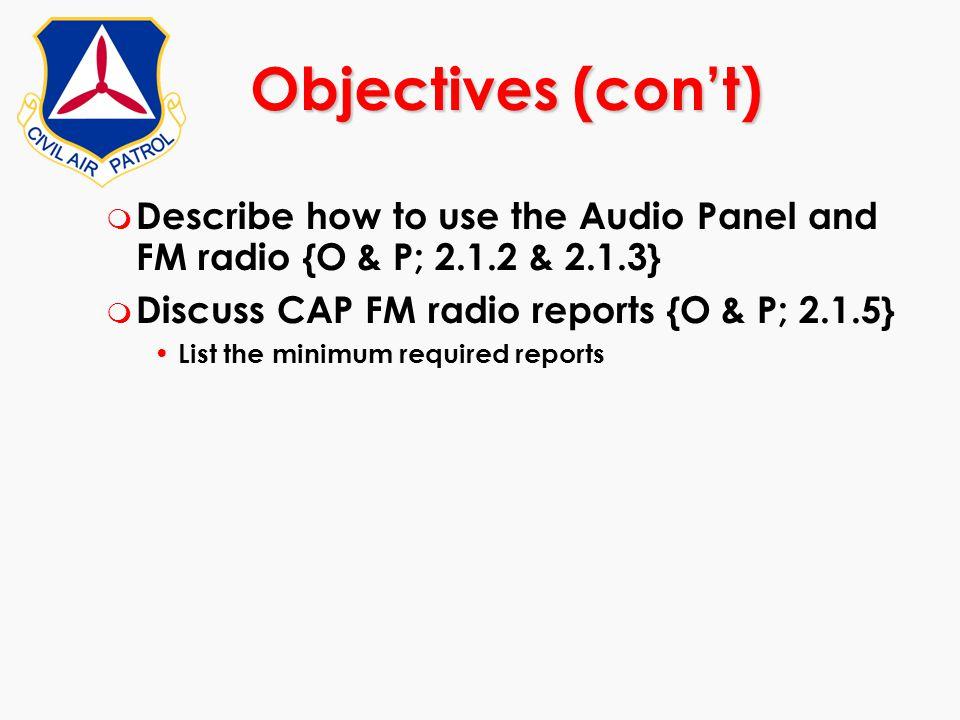 m Describe how to use the Audio Panel and FM radio {O & P; 2.1.2 & 2.1.3} m Discuss CAP FM radio reports {O & P; 2.1.5} List the minimum required repo