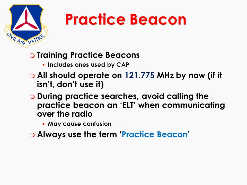 m Training Practice Beacons Includes ones used by CAP m All should operate on 121.775 MHz by now (if it isn't, don't use it) m During practice searche