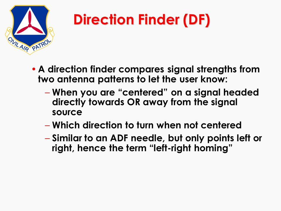 """Direction Finder (DF) A direction finder compares signal strengths from two antenna patterns to let the user know: – When you are """"centered"""" on a sign"""