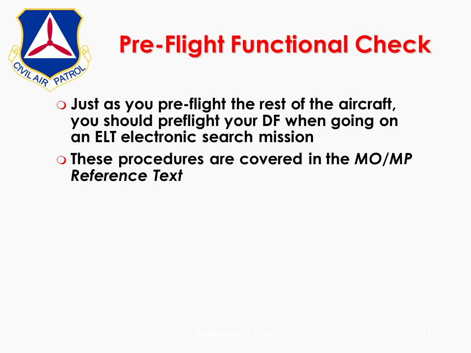 ©2000 Scott E. Lanis193 Pre-Flight Functional Check m Just as you pre-flight the rest of the aircraft, you should preflight your DF when going on an E