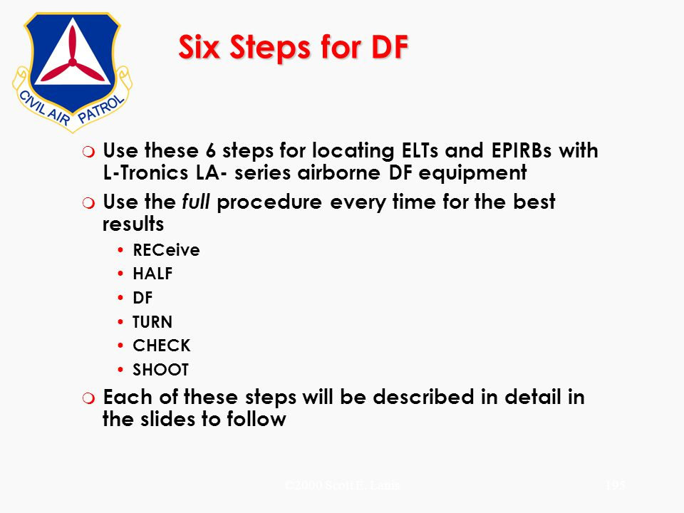 ©2000 Scott E. Lanis195 Six Steps for DF m Use these 6 steps for locating ELTs and EPIRBs with L-Tronics LA- series airborne DF equipment m Use the fu