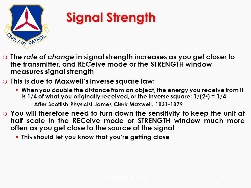©2000 Scott E. Lanis222 Signal Strength m The rate of change in signal strength increases as you get closer to the transmitter, and RECeive mode or th