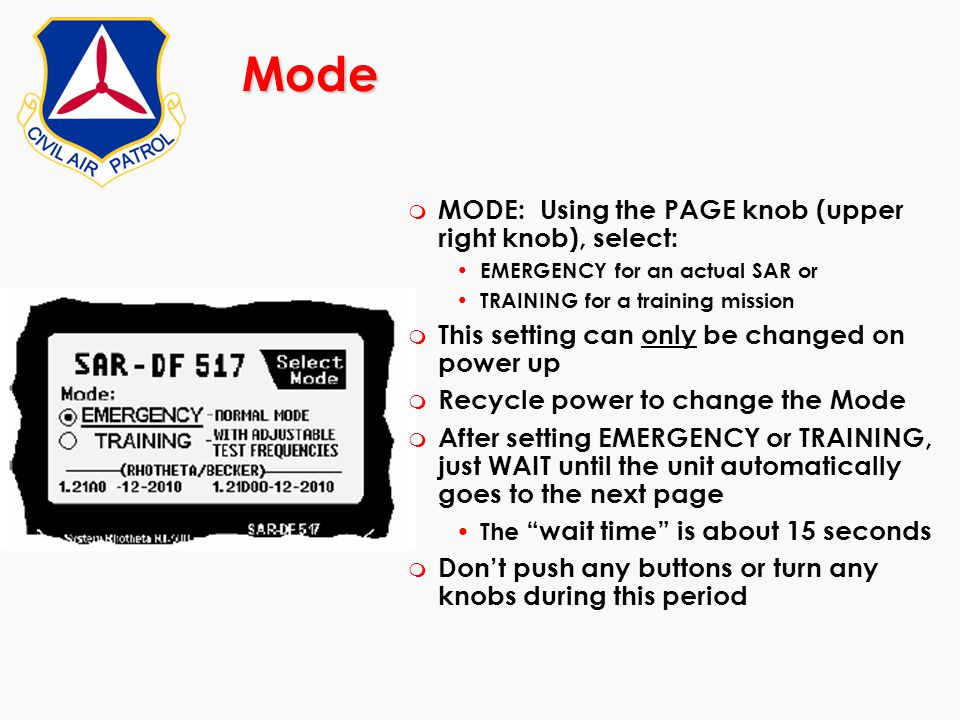 Mode m MODE: Using the PAGE knob (upper right knob), select: EMERGENCY for an actual SAR or TRAINING for a training mission m This setting can only be