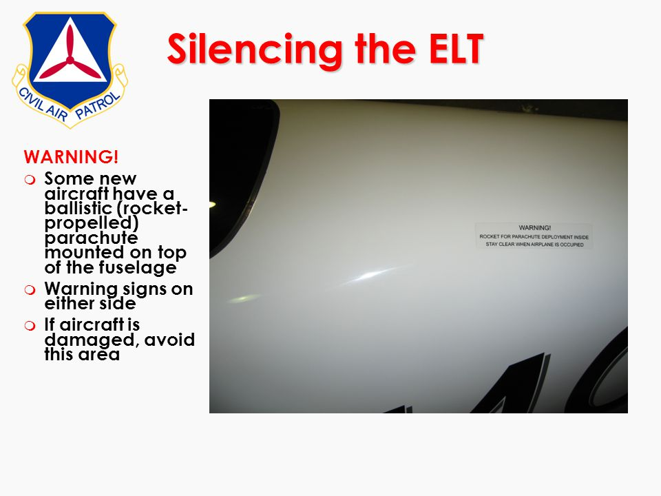 WARNING! m Some new aircraft have a ballistic (rocket- propelled) parachute mounted on top of the fuselage m Warning signs on either side m If aircraf