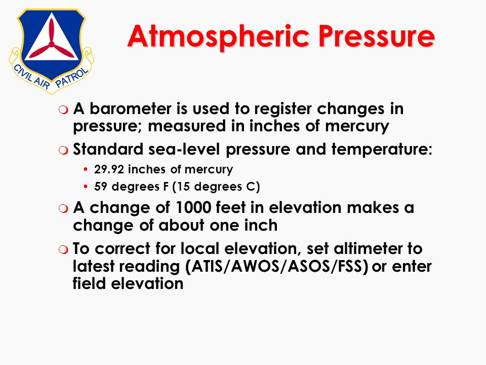 m A barometer is used to register changes in pressure; measured in inches of mercury m Standard sea-level pressure and temperature: 29.92 inches of me